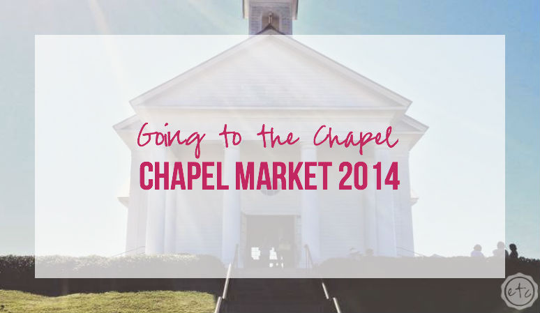 Going to the Chapel – Chapel Market 2014