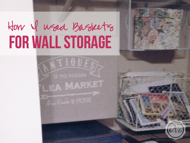 How I Used Baskets for Wall Storage