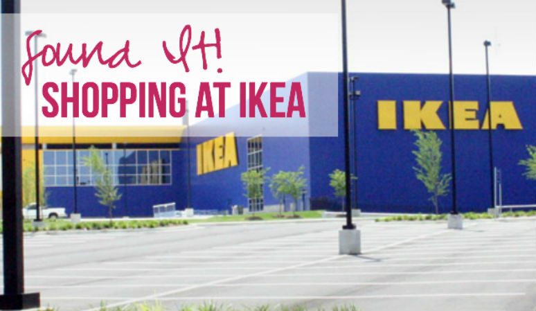 Found It! Shopping at IKEA!