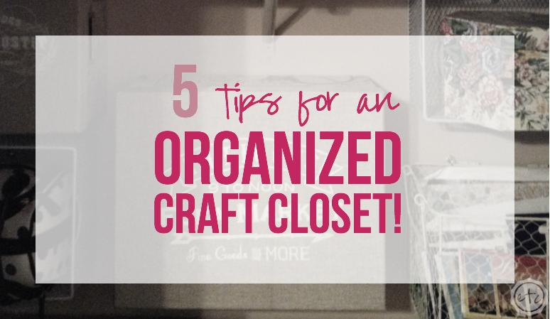5 Tips for an Organized Craft Closet