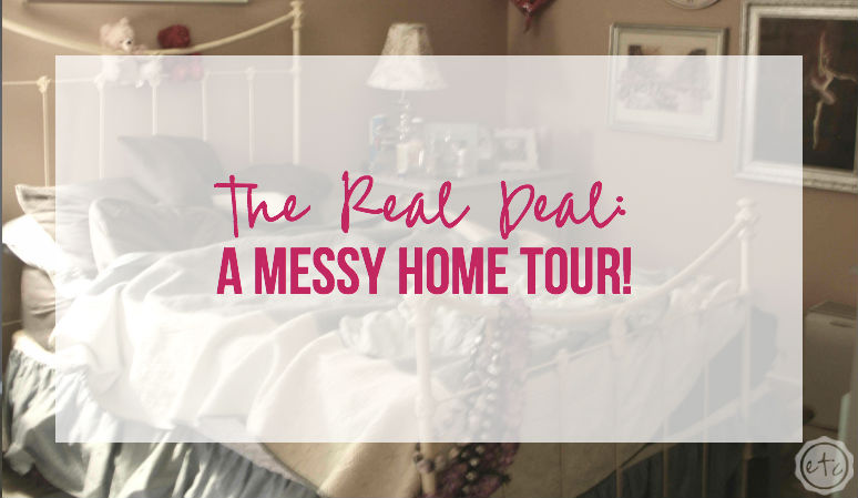 The Real Deal: A Messy Home Tour