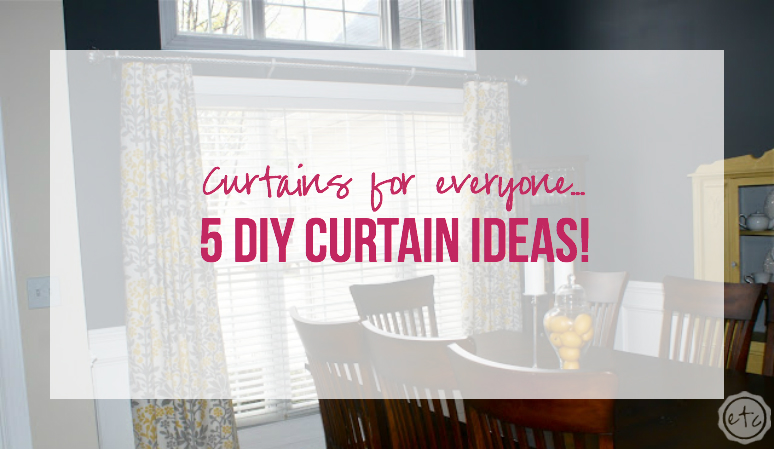 Curtains for Everyone... 5 DIY Curtain Ideas!