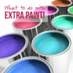 What to do with EXTRA Paint with Happily Ever After Etc.