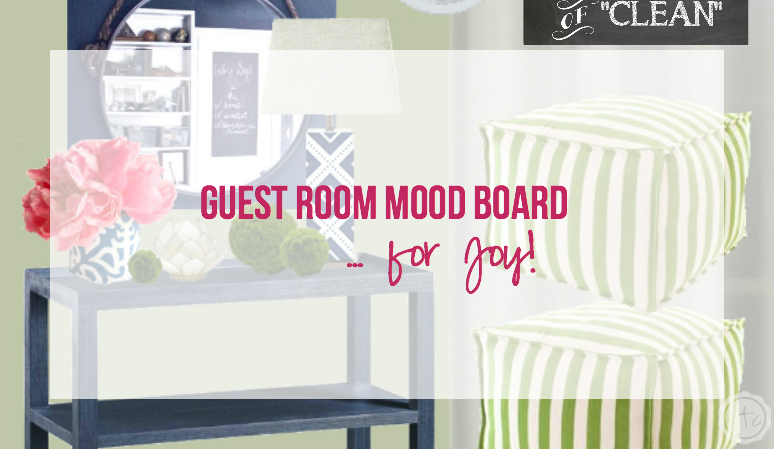 Guest Room Mood Board… for Joy!