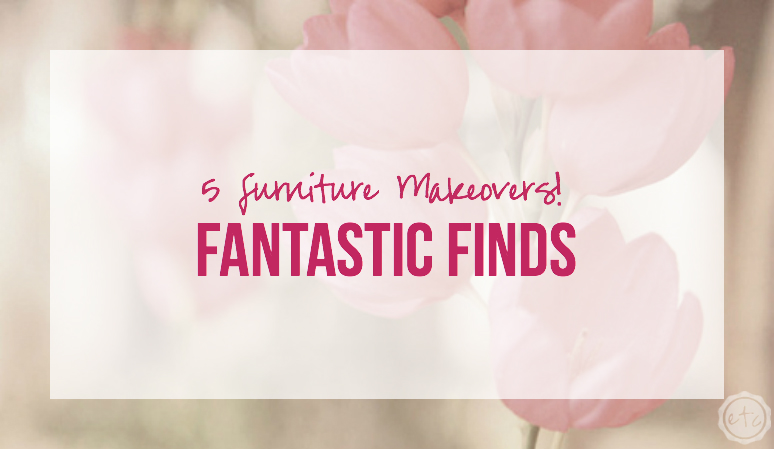 Fantastic Finds: 5 Furniture Makeovers!