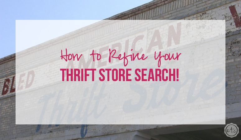 How to Refine Your Thrift Store Search