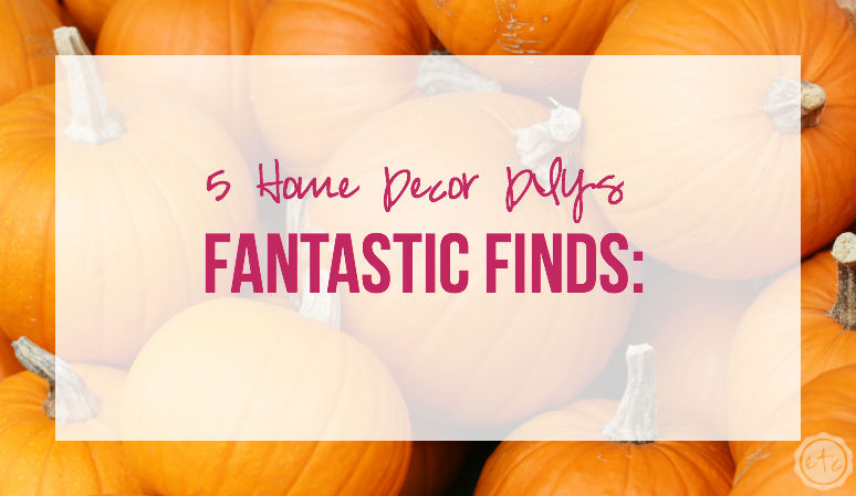 Fantastic Finds: 5 Home Decor DIYs