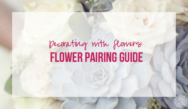 Decorating with Flowers: Flower Pairing Guide