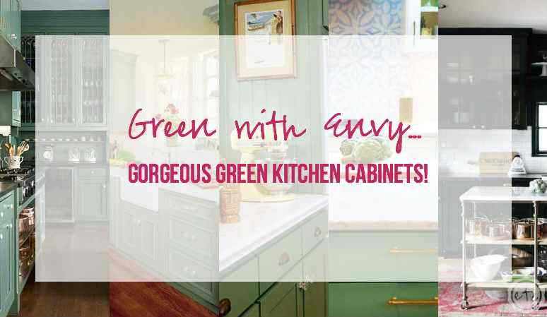 Green with Envy… Gorgeous Green Kitchen Cabinets!