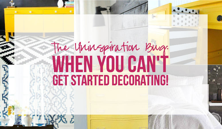 The UNINSPIRATION Bug When you can't get started decorating! with Happily Ever After, Etc