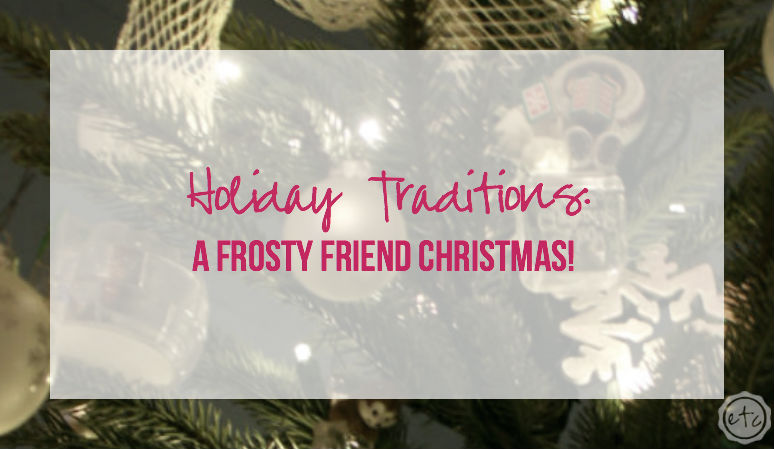 Holiday Traditions: A Frosty Friend Christmas