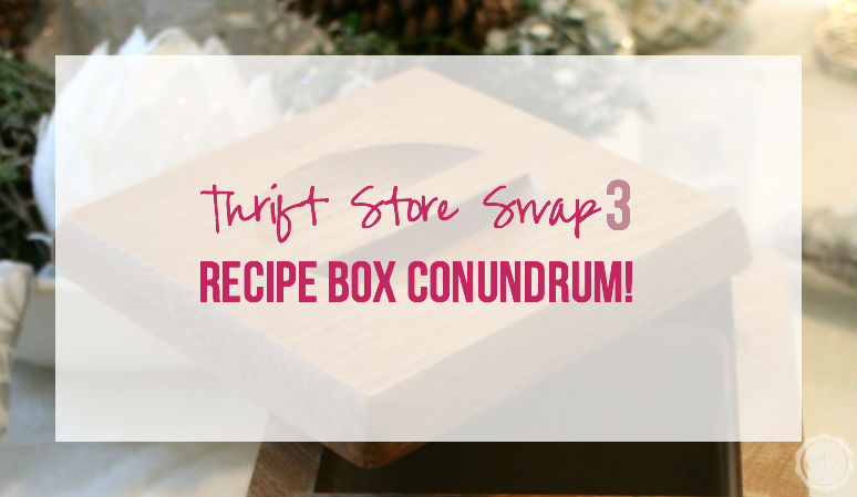 Thrift Store Swap 3: Recipe Box Conundrum