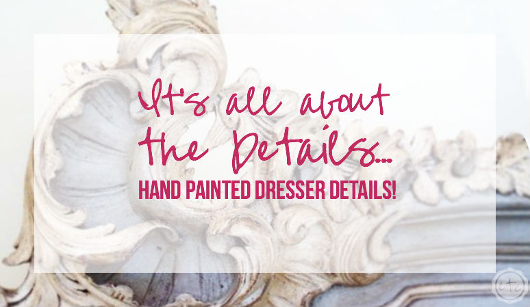 It's all about the Details… Hand Painted Dresser Details!