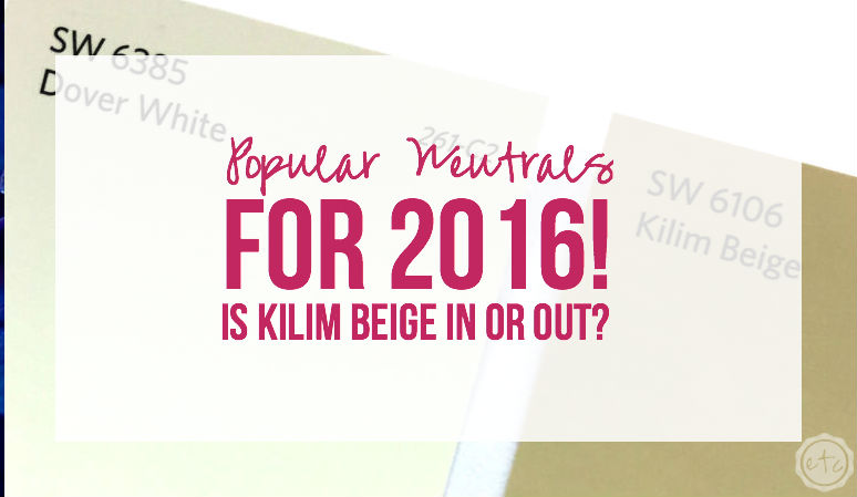 Popular Neutrals for 2016… Is Kilim Beige In or Out?