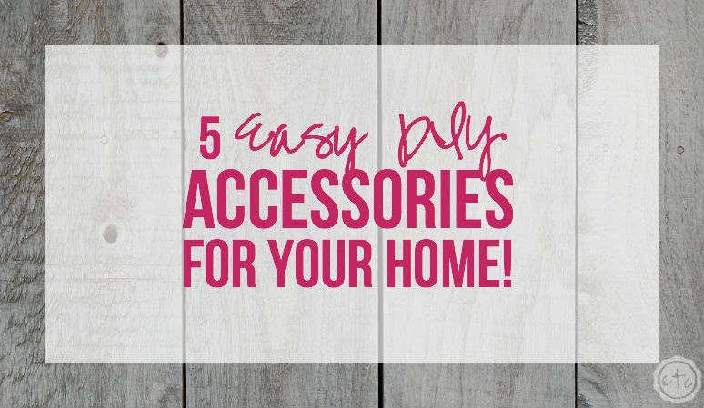 5 Easy DIY Accessories for your Home!