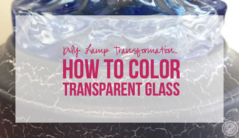 DIY Lamp Transformation… How to Color Transparent Glass