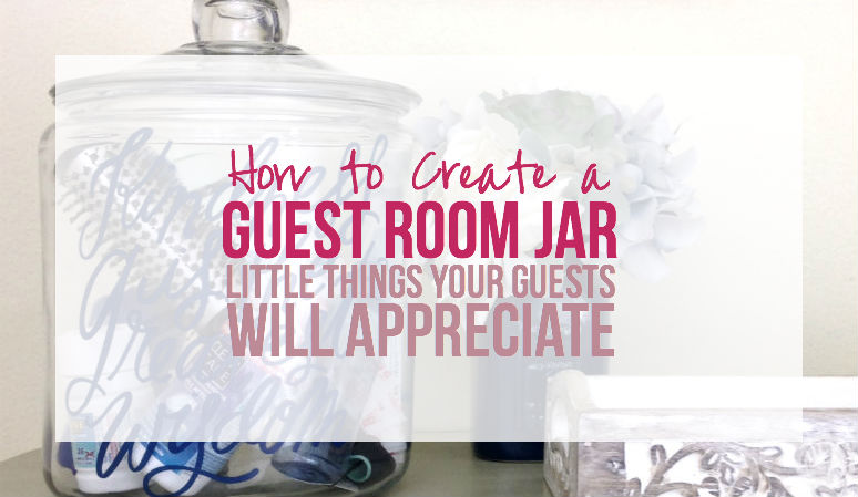 How to Create a Guest Room Jar: Little Things Your Guests will Appreciate!