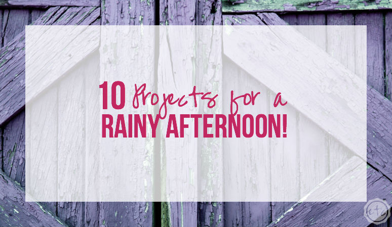 10 Projects for a Rainy Afternoon