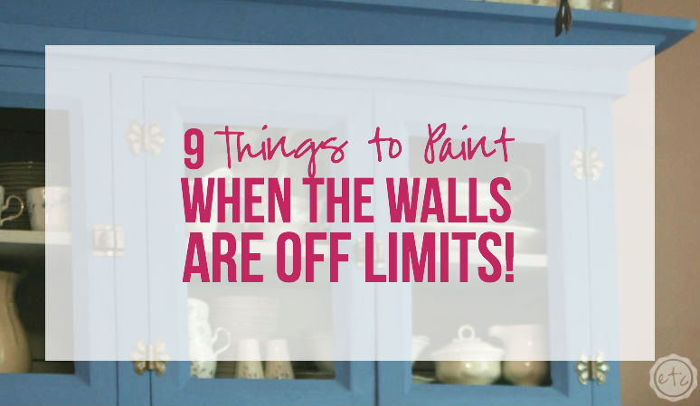 9 Things to Paint when the Walls are off Limits with Happily Ever After, Etc.