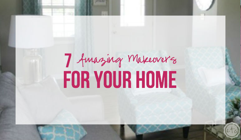 7 Amazing Makeover's for your Home