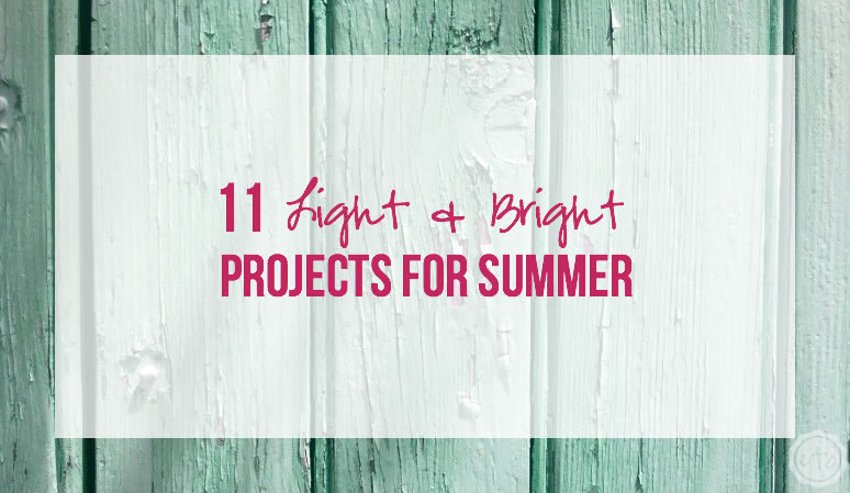 11 Light & Bright Projects for Summer