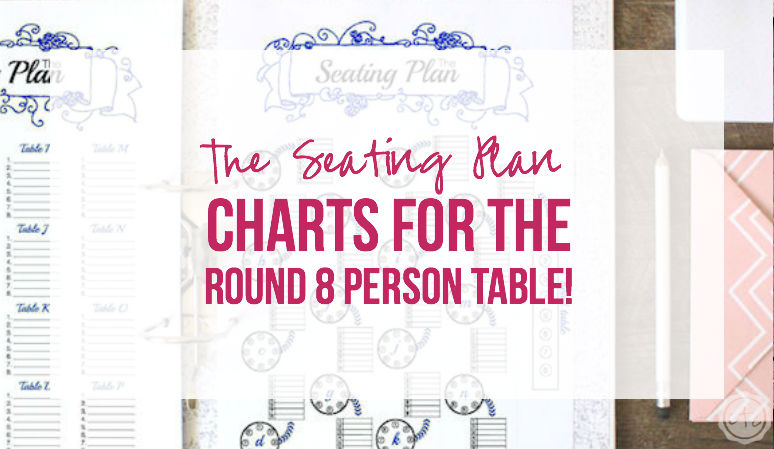 The Seating Plan: Charts for the Round 8 Person Table!