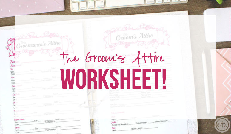 The Groom's Attire Worksheet… Adding to the Wedding Binder!