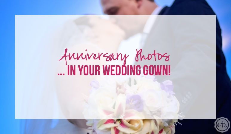 Anniversary Photos… in your Wedding Gown!