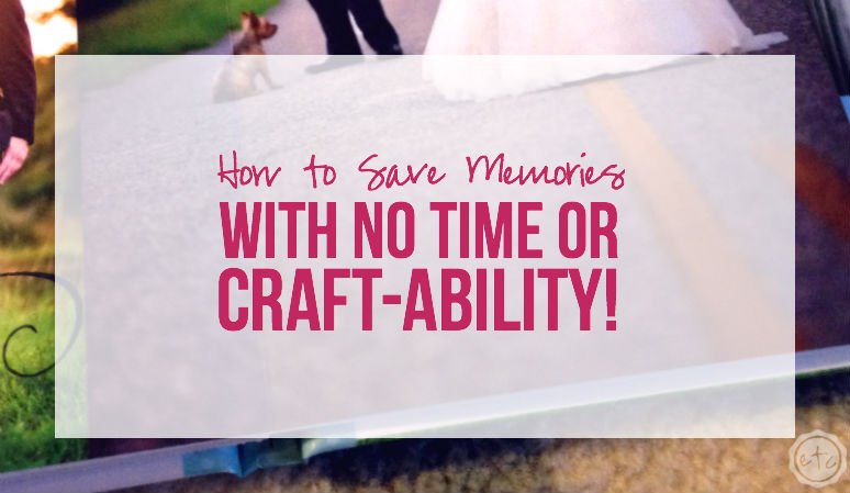 How to Save Memories with NO Time or Craft-ability!