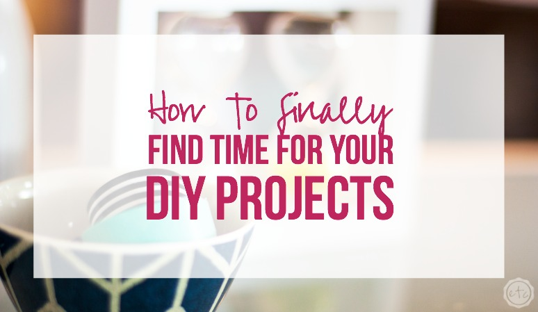 How To Finally Find Time For Your DIY Projects
