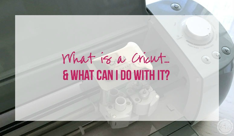 What is a Cricut... & What Can I do with it?