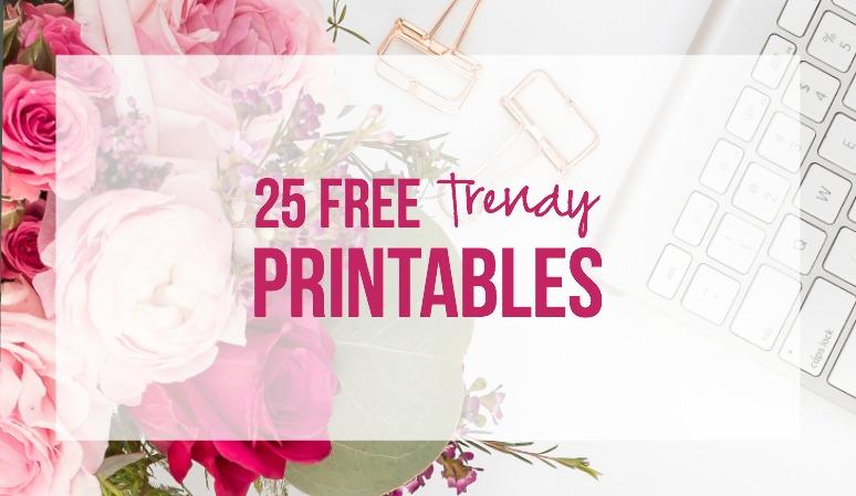 25 FREE Trendy Printables
