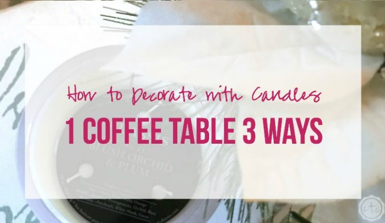 How to Decorate with Candles: 1 Coffee Table, 3 Ways!