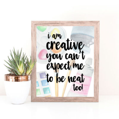 I am creative you can't expect me to be neat too printable
