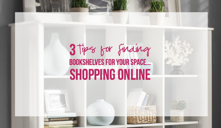 3 Tips for Finding Bookshelves for your Space… Shopping Online