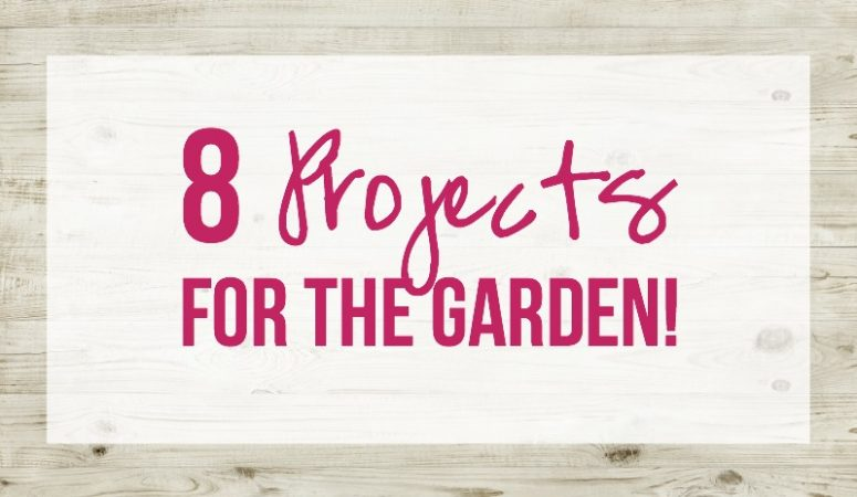 8 Projects for the Garden