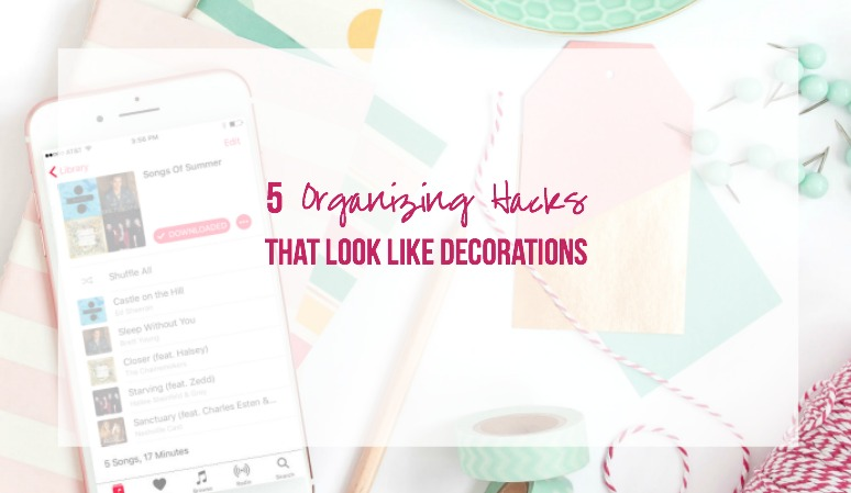 5 Organizing Hacks that look like Decorations