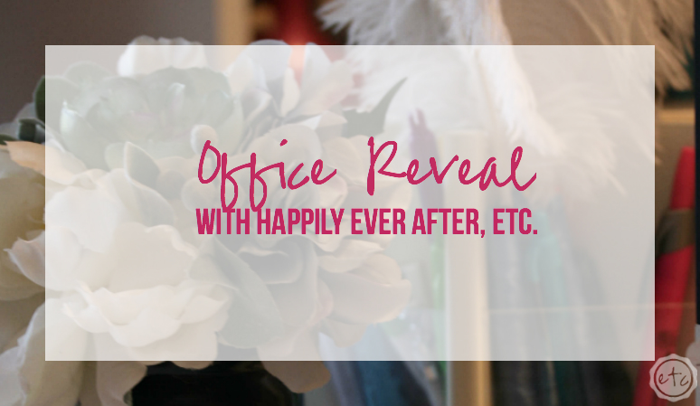 Office Reveal with Happily Ever After Etc