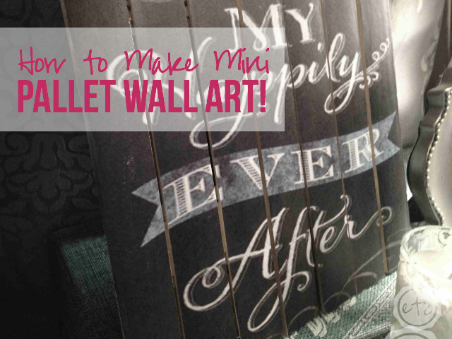 How to Make Mini Pallet Wall Art | Happily Ever After Etc.