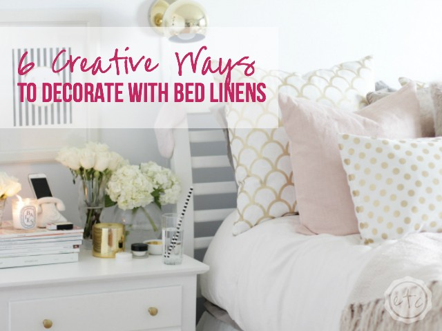 6 creative ways to Decorate with Bed Linens | Happily Ever After, Etc.