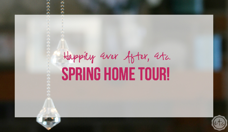 Spring Home Tour with Happily Ever After Etc
