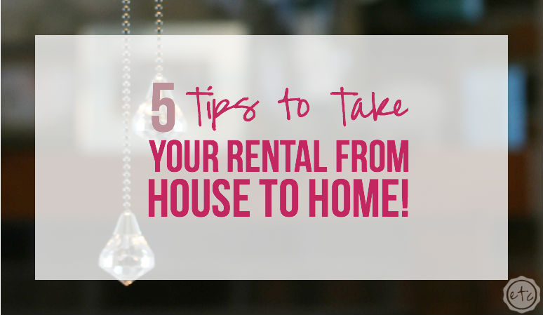 5 Tips to Take Your Rental from House to Home