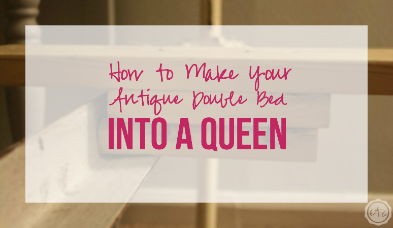 How to Turn Your Antique Double Bed into a Queen   Happily Ever