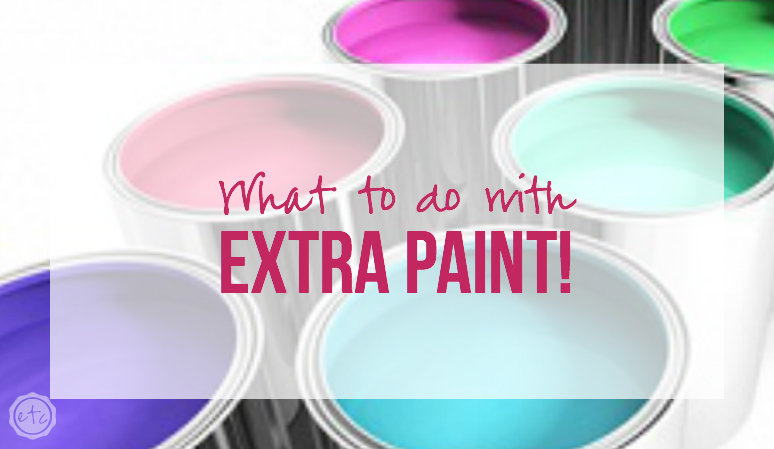 What to do with EXTRA Paint with Happily Ever After Etc