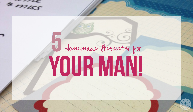 5 Homemade Presents for Your Man