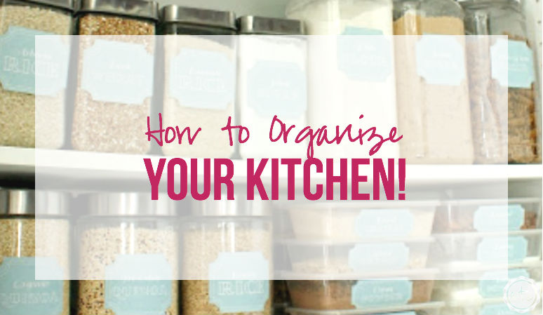How to ORGANIZE your Kitchen!