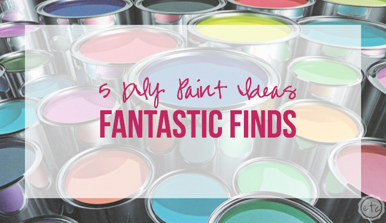 Fantastic Finds: 5 DIY Paint Ideas