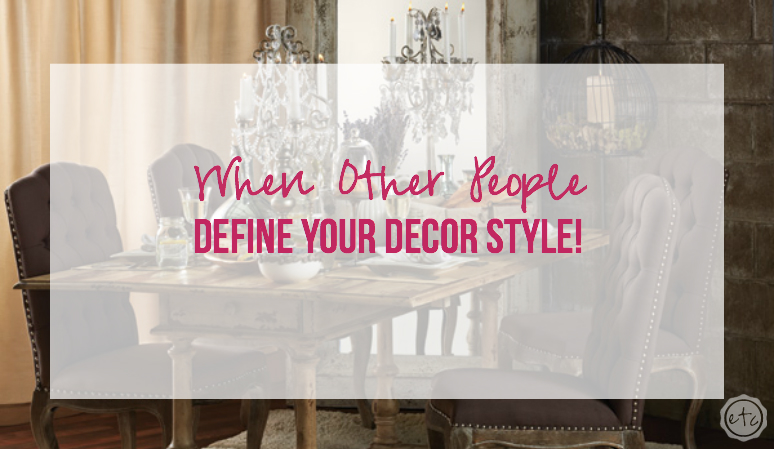 When Other People Define Your Decor Style…