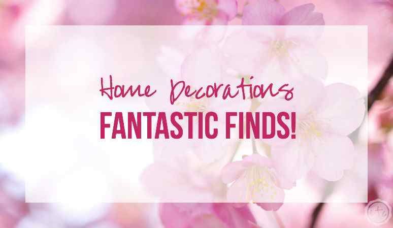 Fantastic Finds Home Decorations with Happily Ever After, Etc