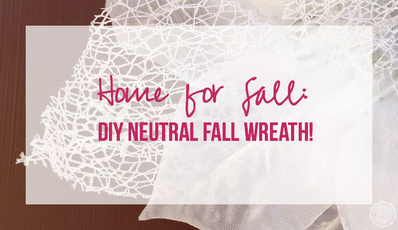 Home for Fall: DIY Neutral Fall Wreath!